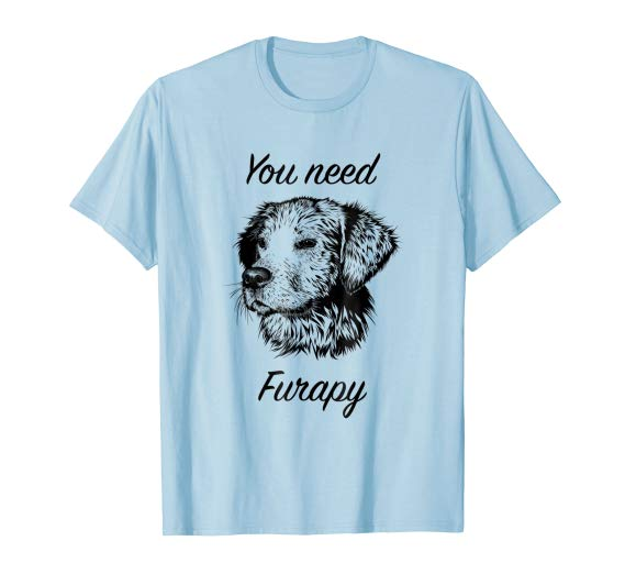 You Need Furapy Funny Dog TShirt for Dog Lovers Dog, Therapy