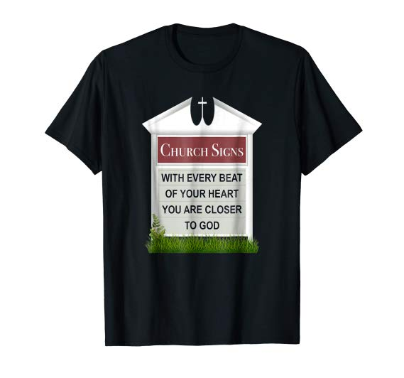 Church Sign T-Shirt, With Every Beat of Your Heart, GOD