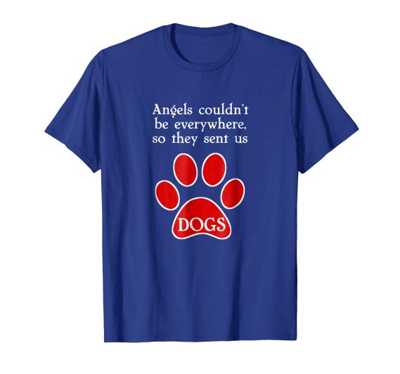 Angels Couldn't be Everywhere, so they sent us Dogs T-Shirt, Funny Dog Paw Print Tshirt