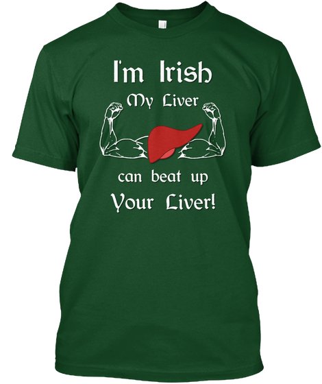 I'm Irish, My Liver Can Beat UP Your Liver T-Shirt St. Patrick's Day Drinking Shirt